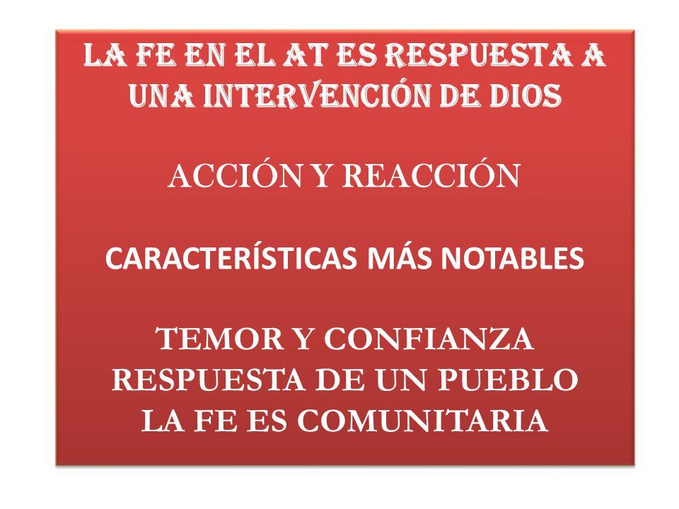 La fe en el At es respuesta a una intervención de Dios acción y reacción características más notables temor y confianza respuesta de un pueblo la fe es comunitaria
