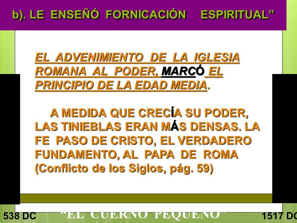b). LE ENSEÑÓ FORNICACIÓN ESPIRITUAL