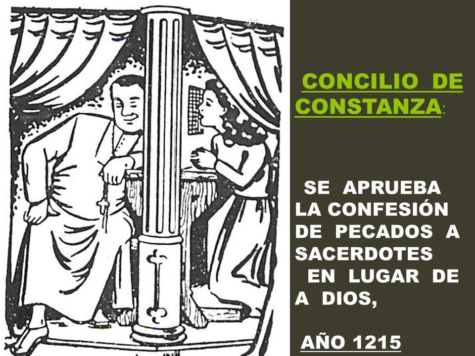 CONCILIO DE CONSTANZA: SE APRUEBA LA CONFESIÓN DE PECADOS A SACERDOTES EN LUGAR DE A DIOS, AÑO 1215