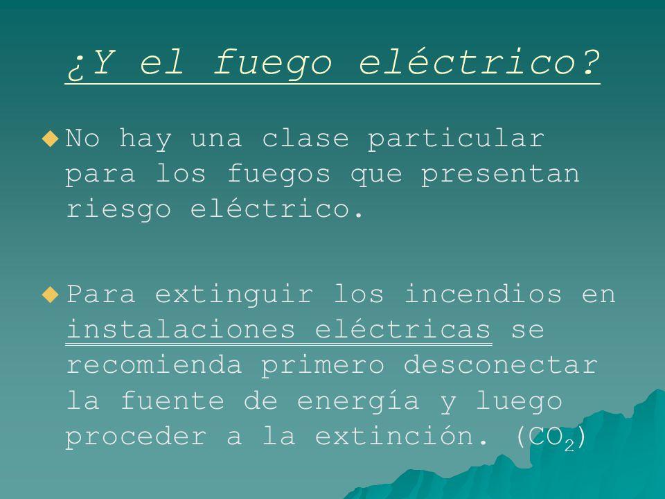 ¿Y el fuego eléctrico No hay una clase particular para los fuegos que presentan riesgo eléctrico.