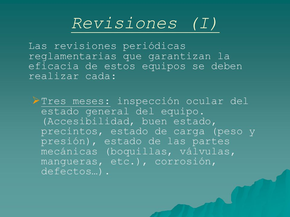 Revisiones (I) Las revisiones periódicas reglamentarias que garantizan la eficacia de estos equipos se deben realizar cada:
