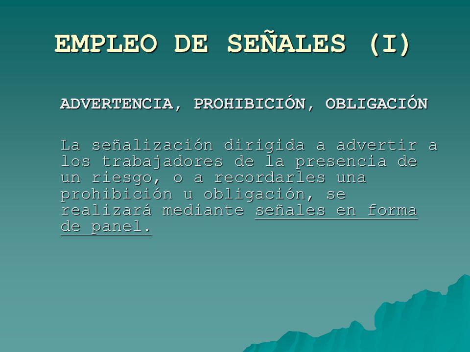 EMPLEO DE SEÑALES (I) ADVERTENCIA, PROHIBICIÓN, OBLIGACIÓN.