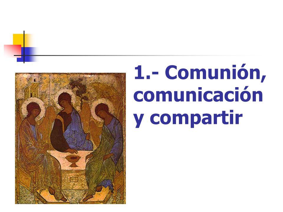 1.- Comunión, comunicación y compartir