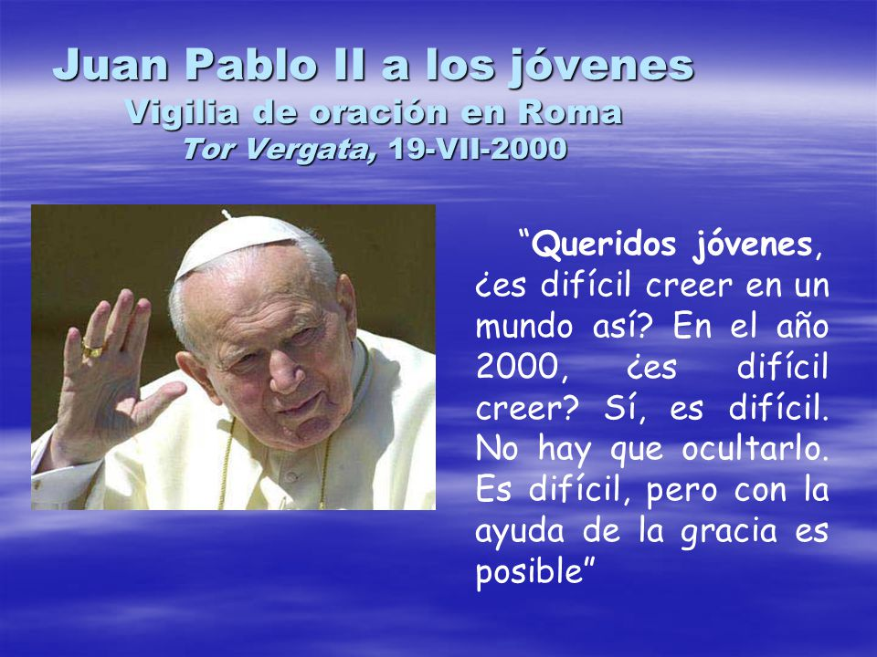 Juan Pablo II a los jóvenes Vigilia de oración en Roma Tor Vergata, 19-VII-2000