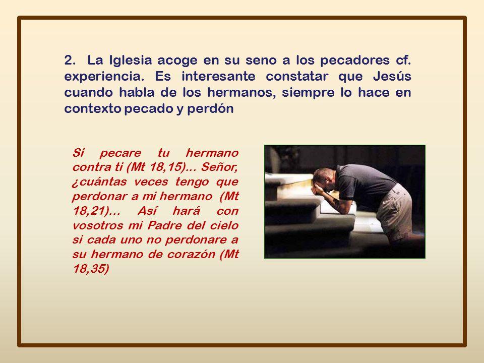2. La Iglesia acoge en su seno a los pecadores cf. experiencia