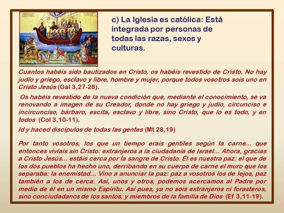 c) La Iglesia es católica: Está integrada por personas de todas las razas, sexos y culturas.