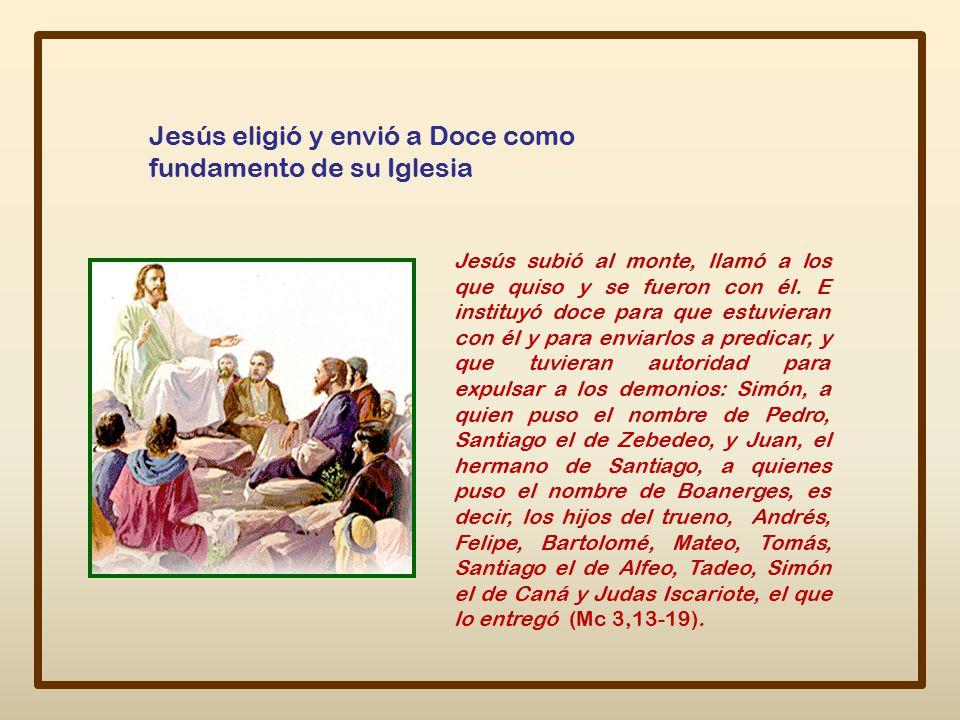 Jesús eligió y envió a Doce como fundamento de su Iglesia