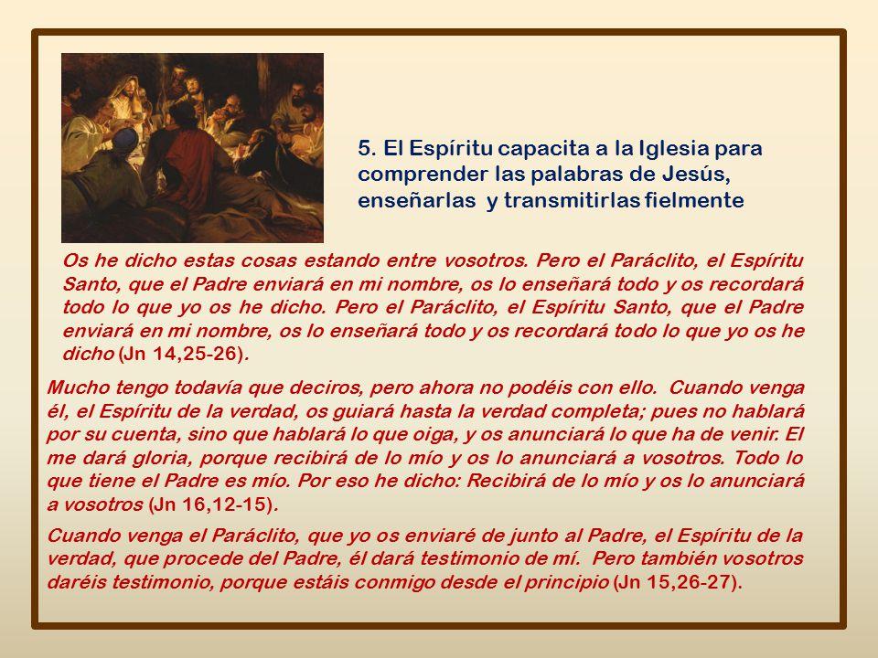 5. El Espíritu capacita a la Iglesia para comprender las palabras de Jesús, enseñarlas y transmitirlas fielmente