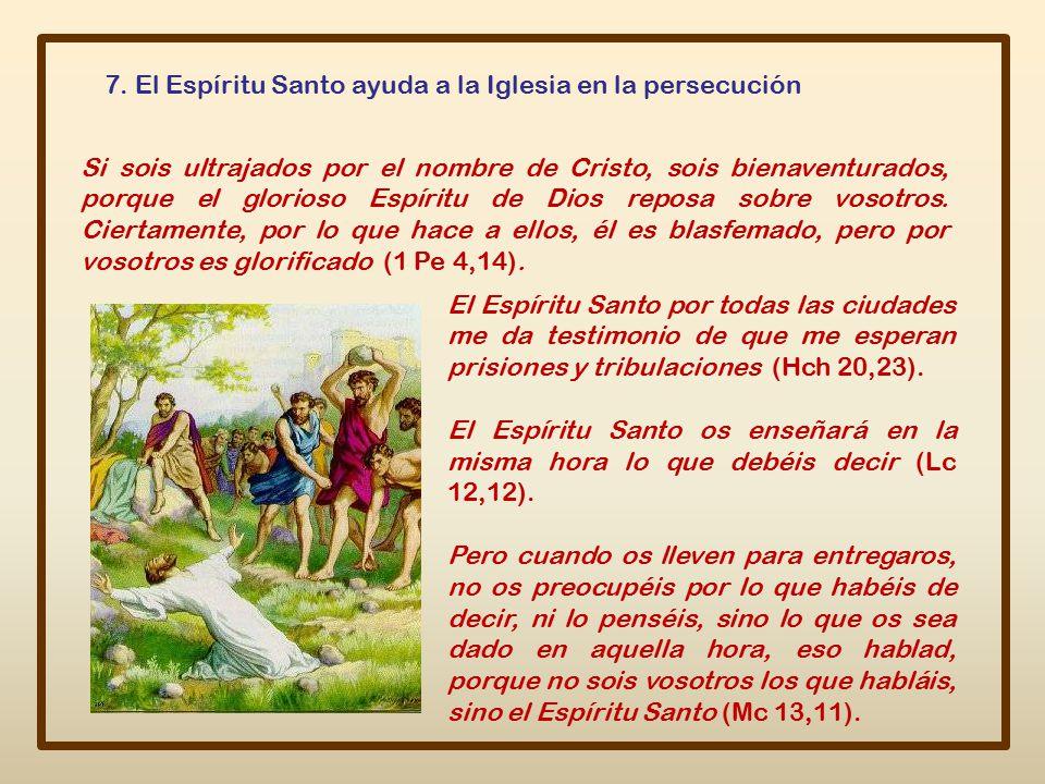 7. El Espíritu Santo ayuda a la Iglesia en la persecución
