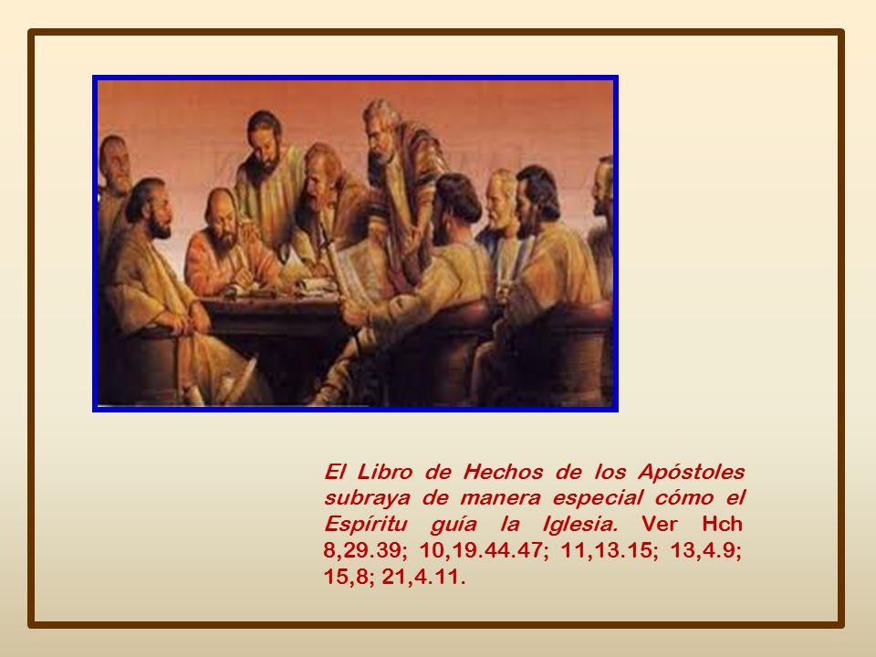 El Libro de Hechos de los Apóstoles subraya de manera especial cómo el Espíritu guía la Iglesia.