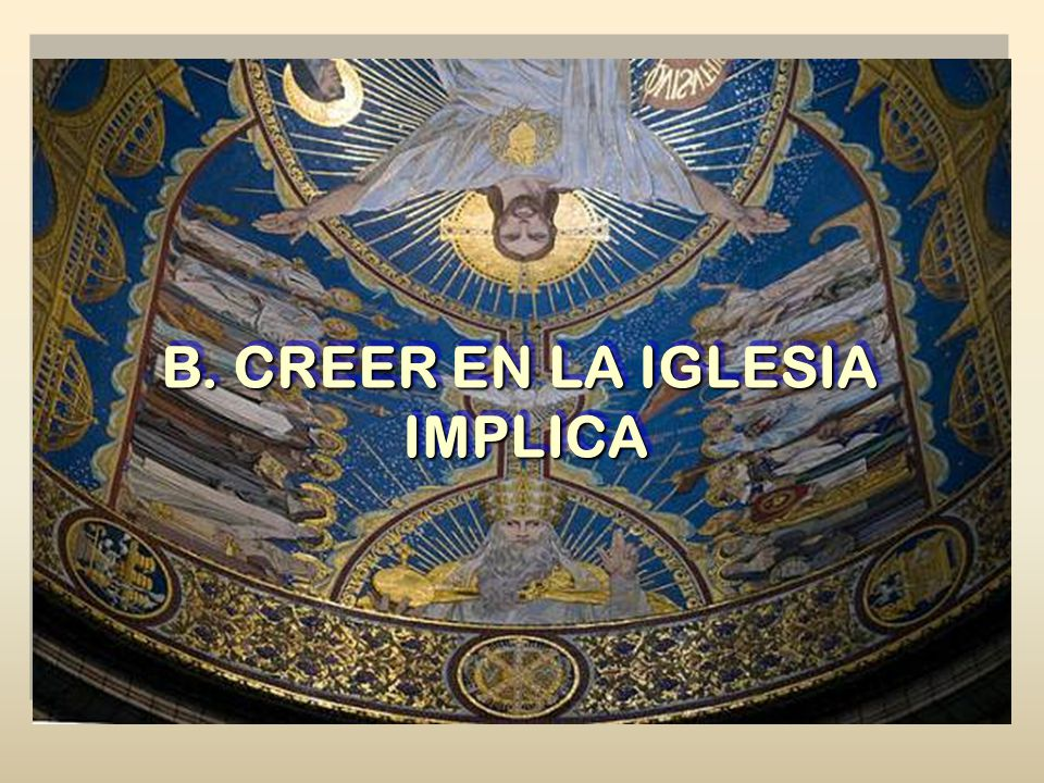B. CREER EN LA IGLESIA IMPLICA