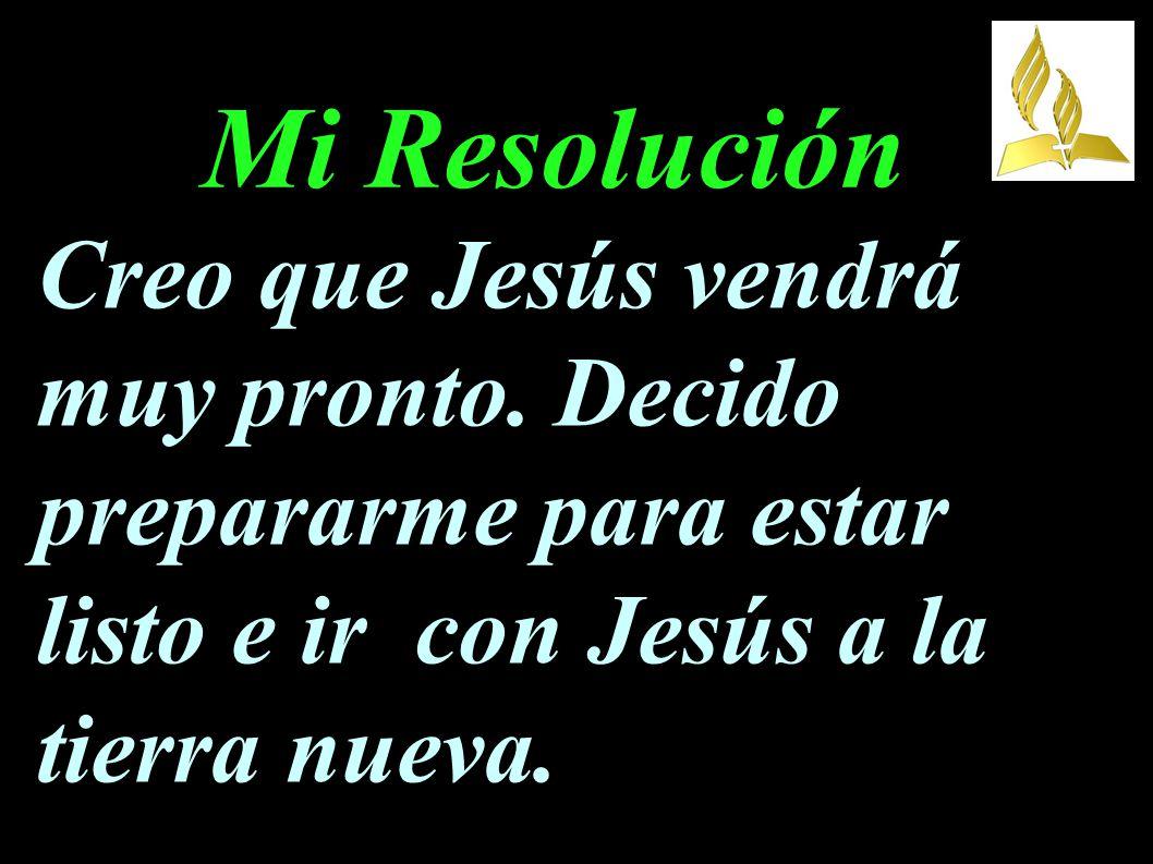 Mi Resolución Creo que Jesús vendrá muy pronto.