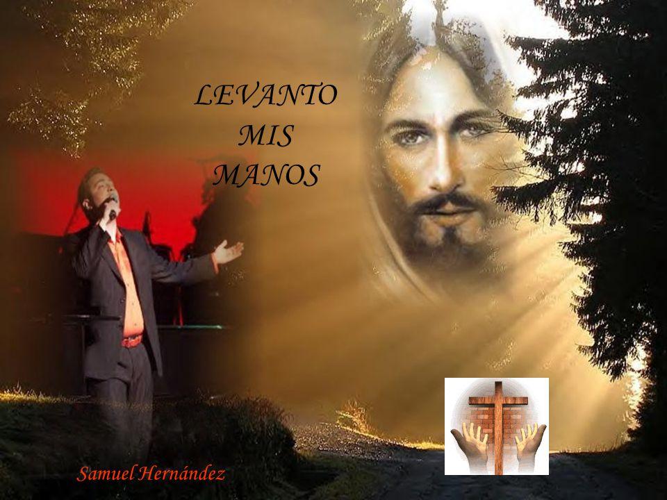 LEVANTO MIS MANOS Samuel Hernández