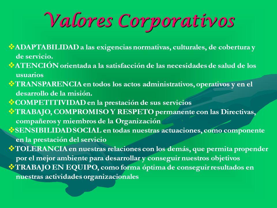 Valores Corporativos ADAPTABILIDAD a las exigencias normativas, culturales, de cobertura y. de servicio.