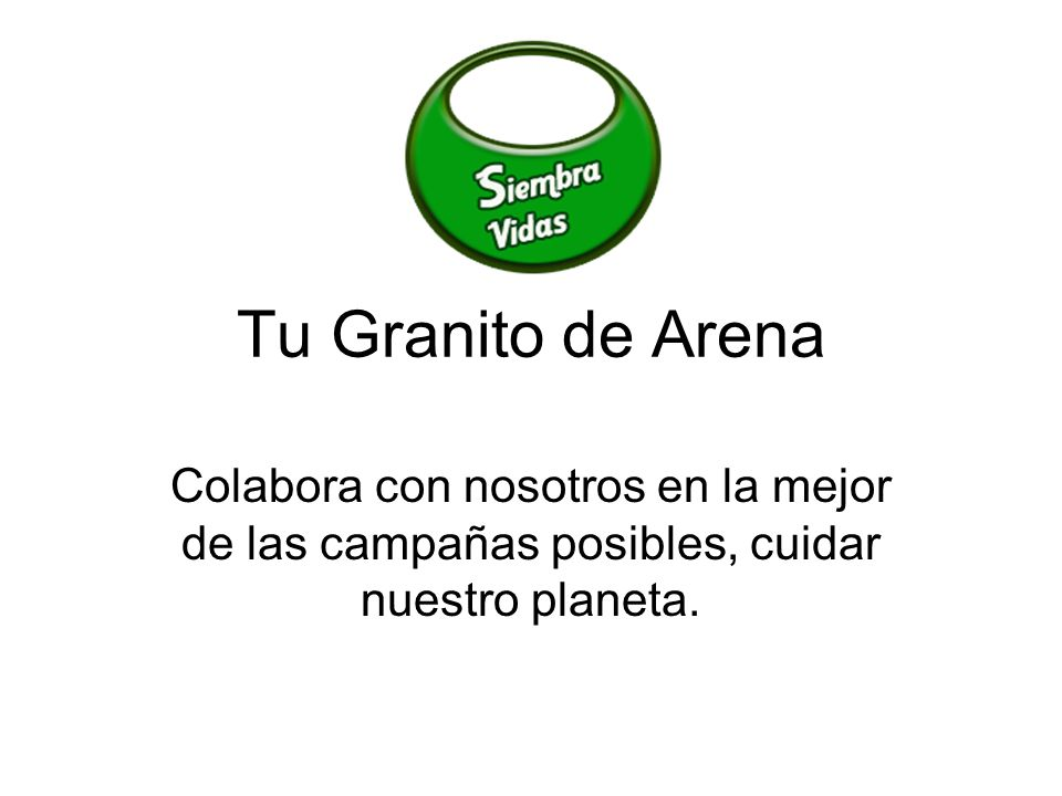 Tu Granito de Arena Colabora con nosotros en la mejor de las campañas posibles, cuidar nuestro planeta.