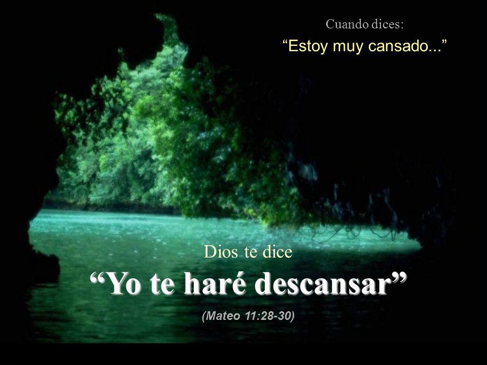 Yo te haré descansar Dios te dice Estoy muy cansado...