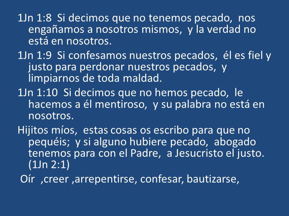 1Jn 1:8 Si decimos que no tenemos pecado, nos engañamos a nosotros mismos, y la verdad no está en nosotros.