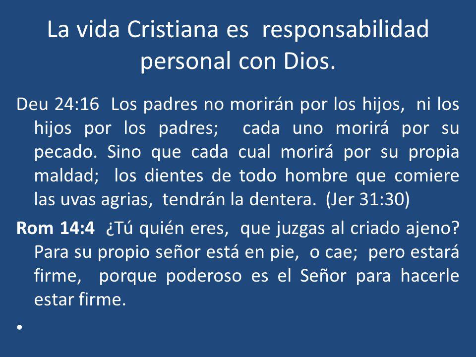 La vida Cristiana es responsabilidad personal con Dios.