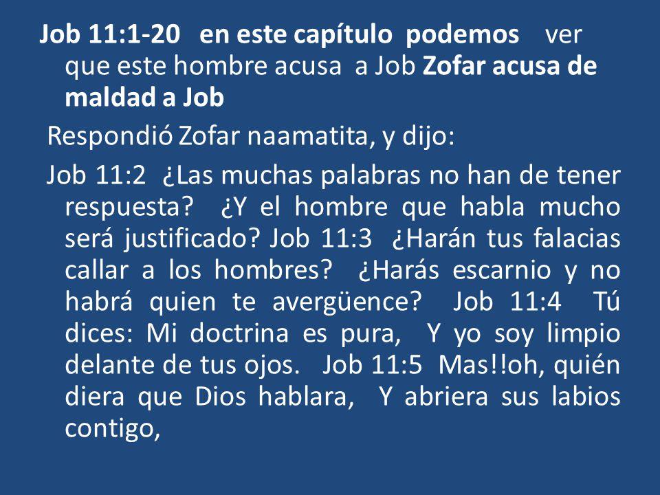 Job 11:1-20 en este capítulo podemos ver que este hombre acusa a Job Zofar acusa de maldad a Job