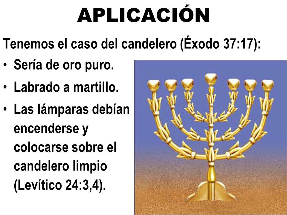 APLICACIÓN Tenemos el caso del candelero (Éxodo 37:17):