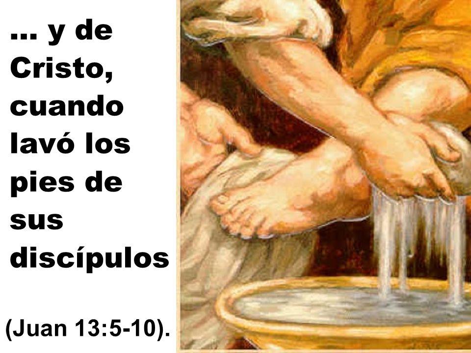 … y de Cristo, cuando lavó los pies de sus discípulos