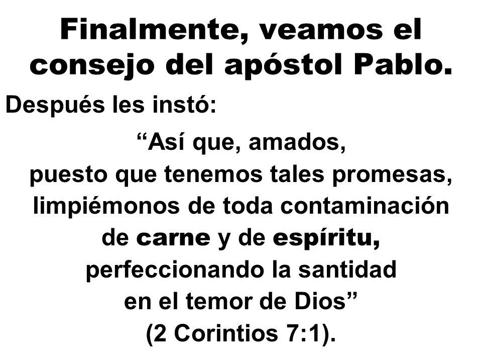 Finalmente, veamos el consejo del apóstol Pablo.