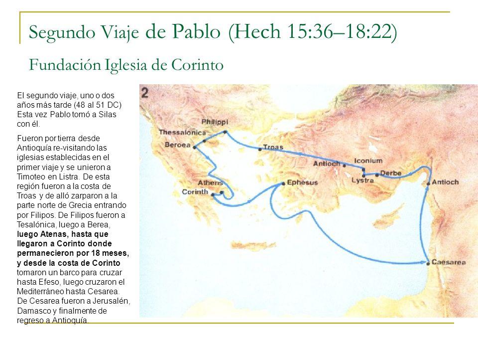 Segundo Viaje de Pablo (Hech 15:36–18:22) Fundación Iglesia de Corinto
