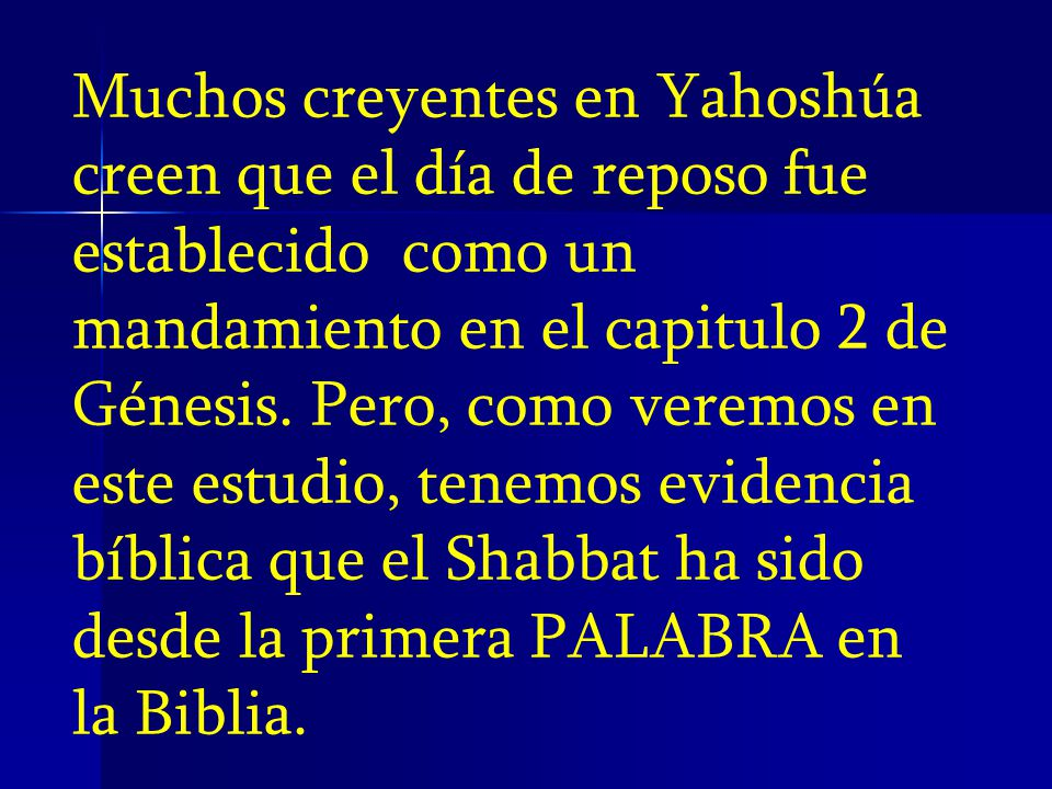 Muchos creyentes en Yahoshúa creen que el día de reposo fue establecido como un