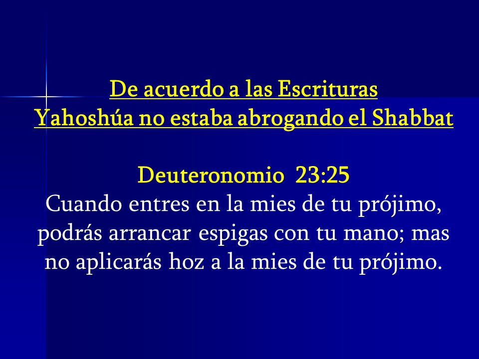De acuerdo a las Escrituras Yahoshúa no estaba abrogando el Shabbat