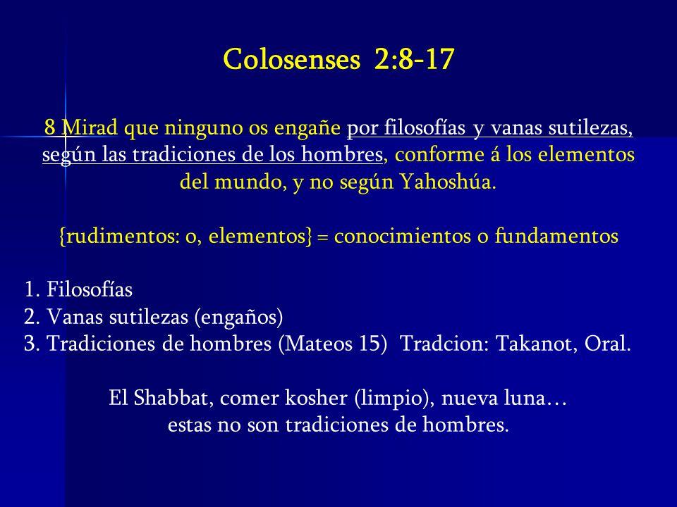 Colosenses 2:8-17 8 Mirad que ninguno os engañe por filosofías y vanas sutilezas, según las tradiciones de los hombres, conforme á los elementos.