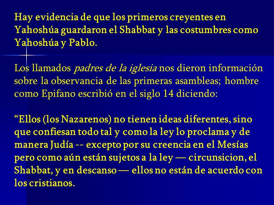 Hay evidencia de que los primeros creyentes en Yahoshúa guardaron el Shabbat y las costumbres como Yahoshúa y Pablo.