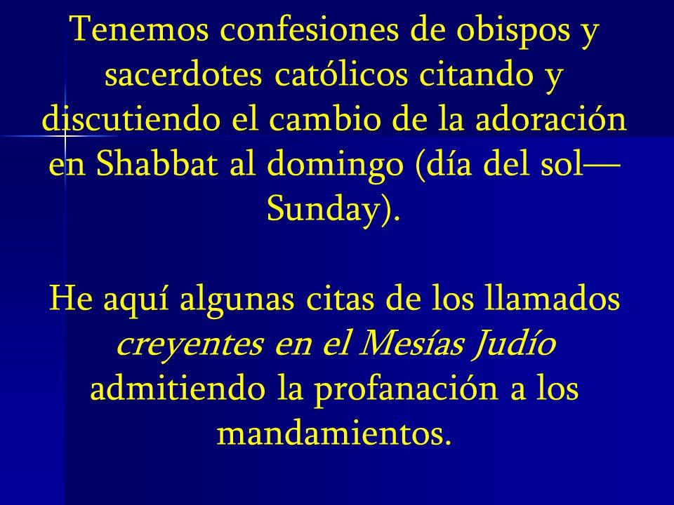 Tenemos confesiones de obispos y sacerdotes católicos citando y discutiendo el cambio de la adoración en Shabbat al domingo (día del sol—Sunday).