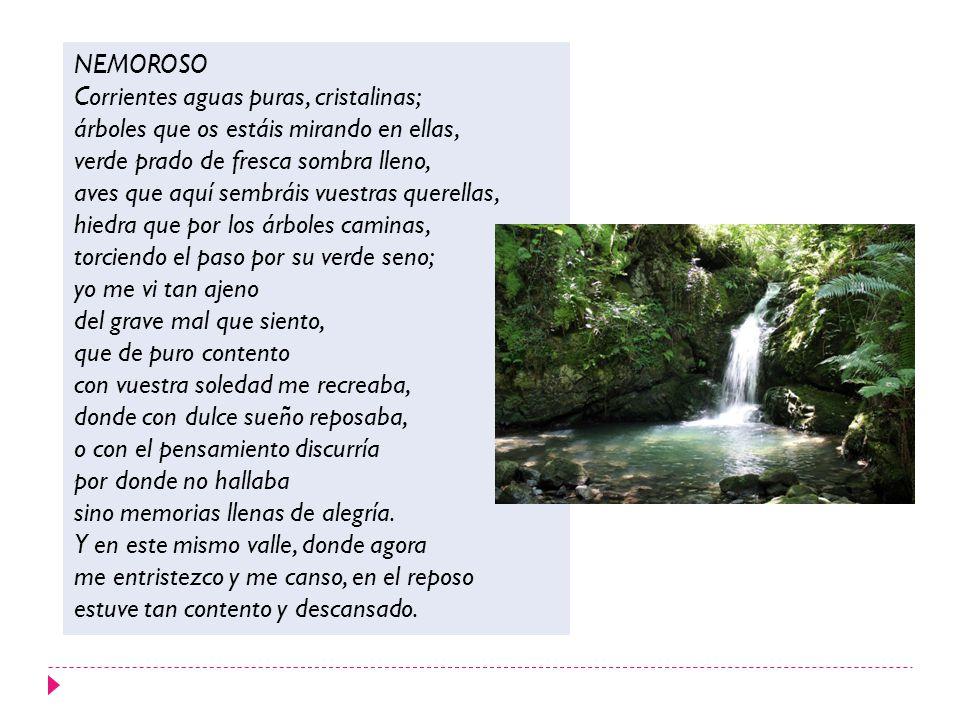 NEMOROSO Corrientes aguas puras, cristalinas; árboles que os estáis mirando en ellas, verde prado de fresca sombra lleno,