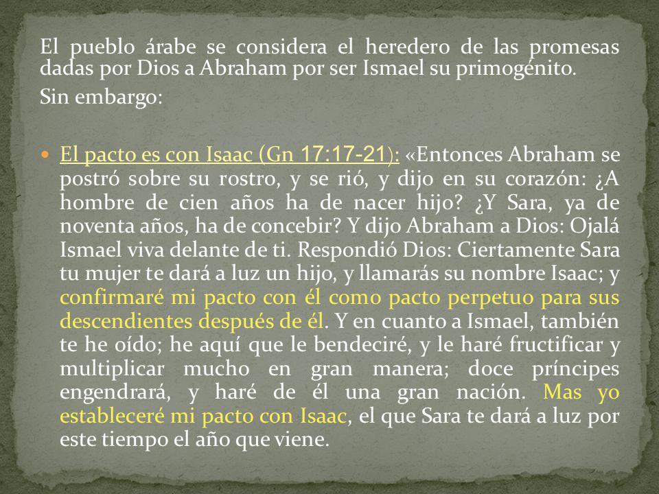 El pueblo árabe se considera el heredero de las promesas dadas por Dios a Abraham por ser Ismael su primogénito.
