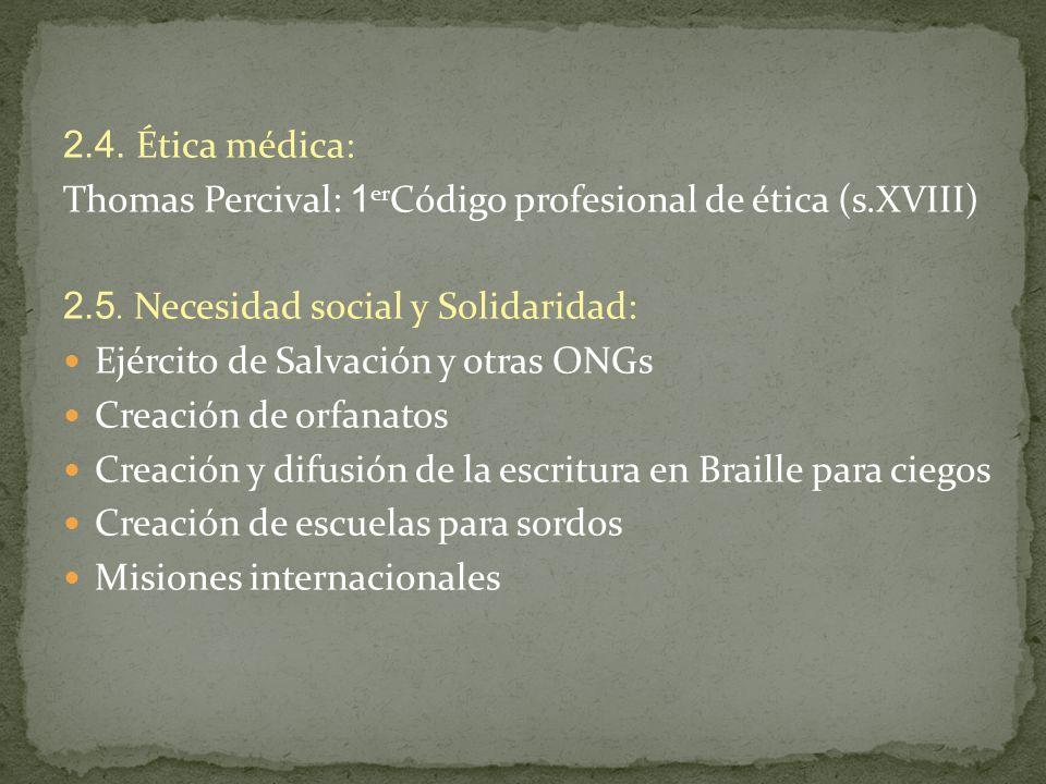 2.4. Ética médica: Thomas Percival: 1erCódigo profesional de ética (s.XVIII) 2.5. Necesidad social y Solidaridad: