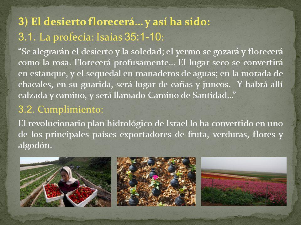 3) El desierto florecerá… y así ha sido: