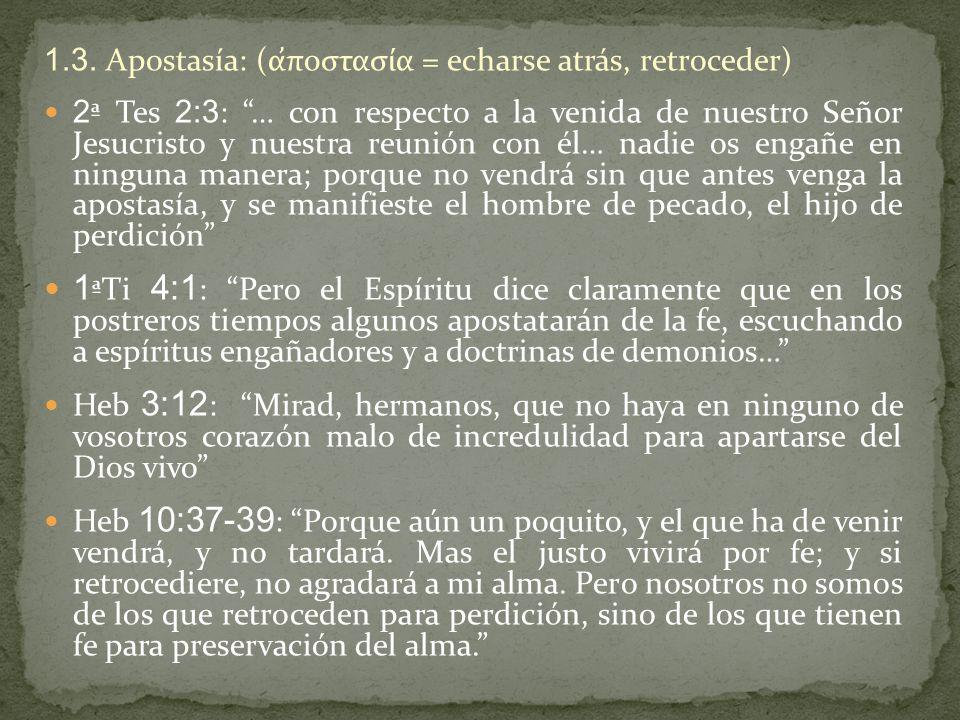 1.3. Apostasía: (ἀποστασία = echarse atrás, retroceder)