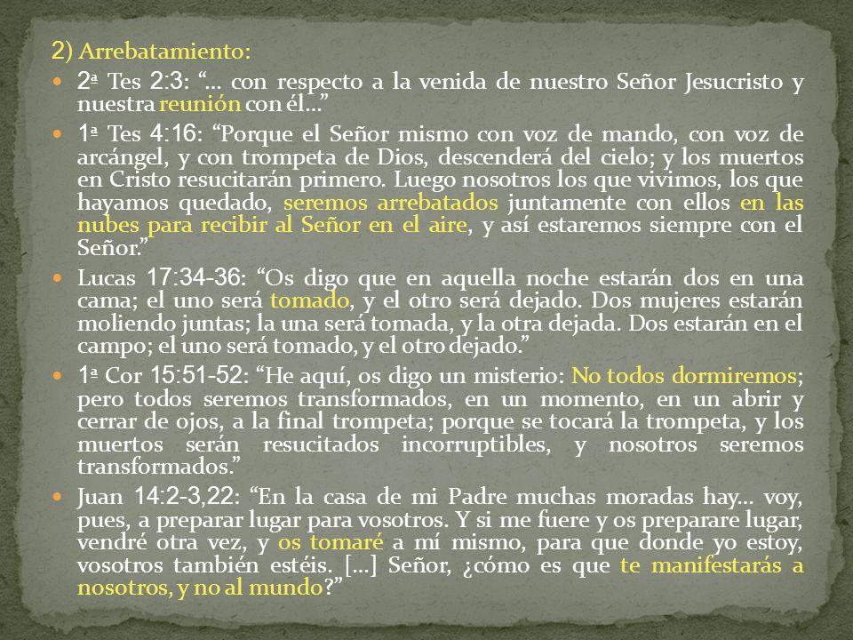 2) Arrebatamiento: 2ª Tes 2:3: … con respecto a la venida de nuestro Señor Jesucristo y nuestra reunión con él…
