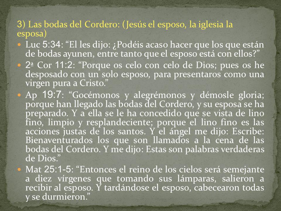 3) Las bodas del Cordero: (Jesús el esposo, la iglesia la esposa)