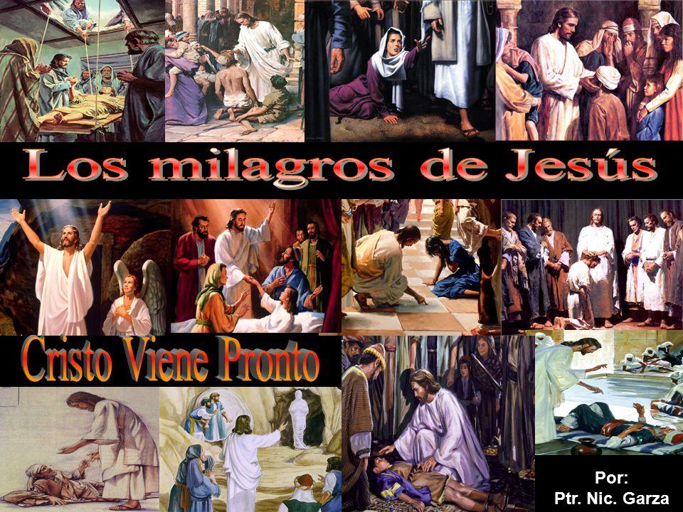 Los milagros de Jesús Cristo Viene Pronto Por: Ptr. Nic. Garza
