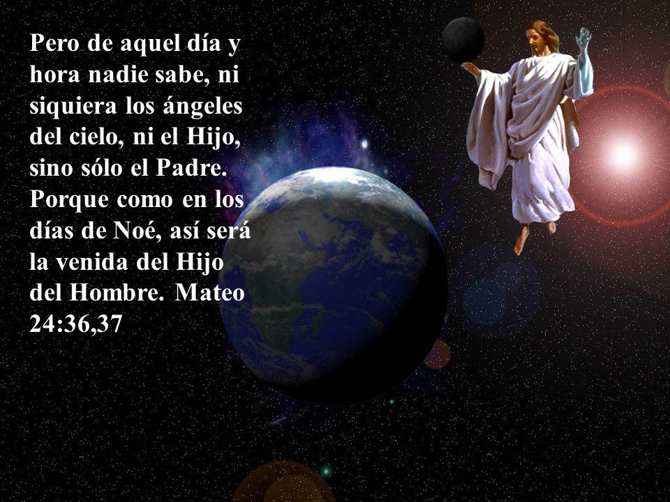 Pero de aquel día y hora nadie sabe, ni siquiera los ángeles del cielo, ni el Hijo, sino sólo el Padre.