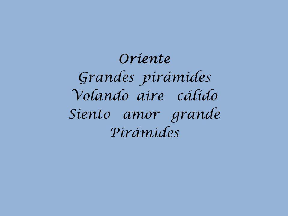 Oriente Grandes pirámides Volando aire cálido Siento amor grande Pirámides