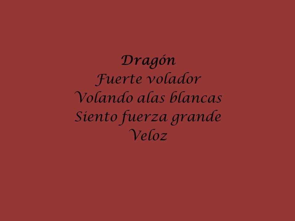 Dragón Fuerte volador Volando alas blancas Siento fuerza grande Veloz