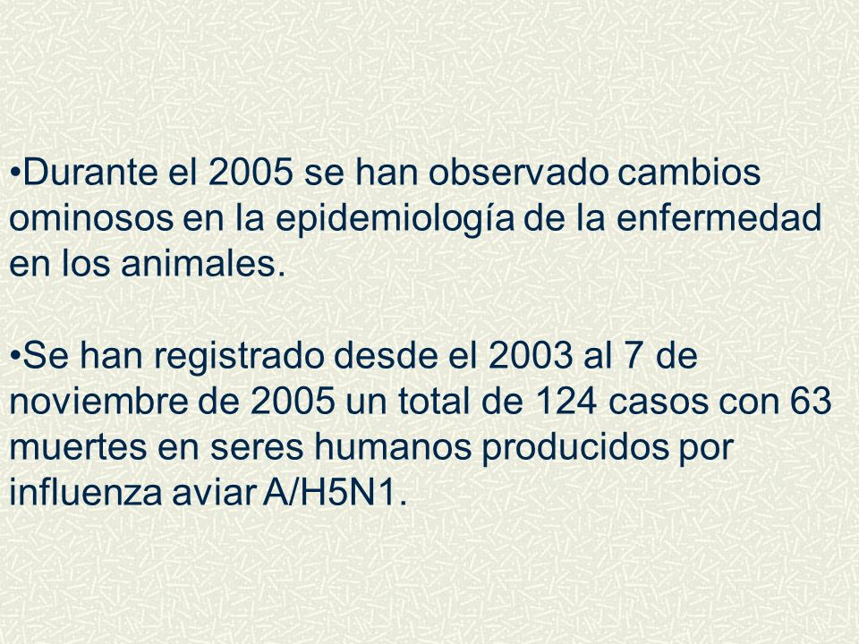 Durante el 2005 se han observado cambios ominosos en la epidemiología de la enfermedad en los animales.