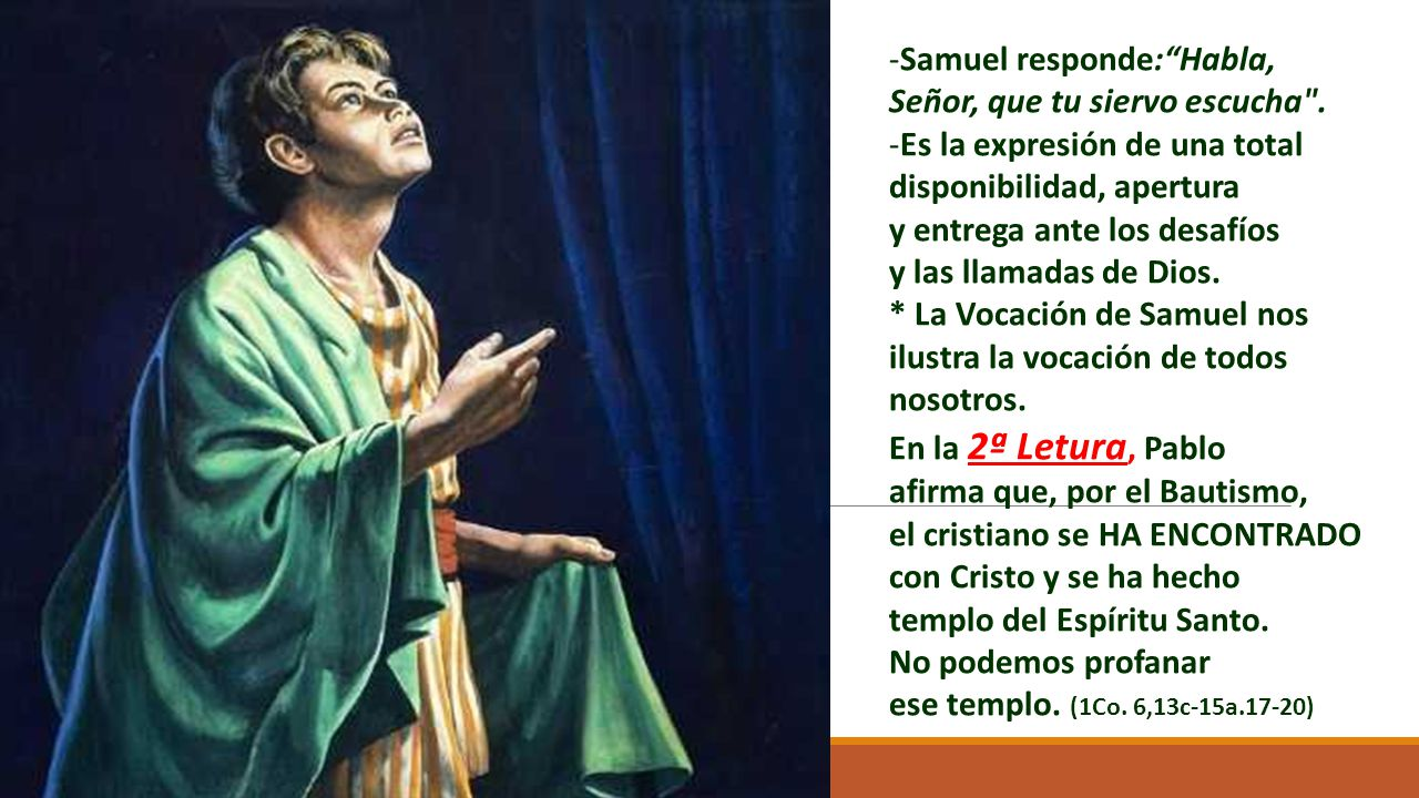 Samuel responde: Habla, Señor, que tu siervo escucha .