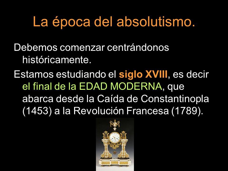 La época del absolutismo.
