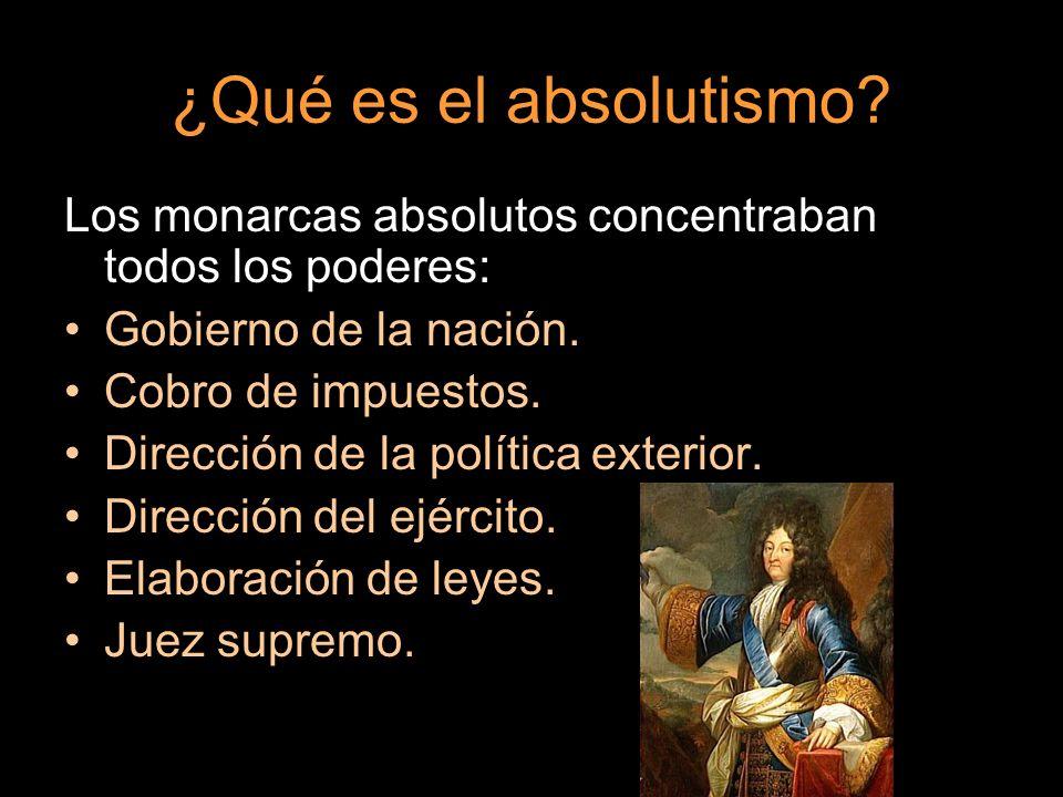¿Qué es el absolutismo Los monarcas absolutos concentraban todos los poderes: Gobierno de la nación.
