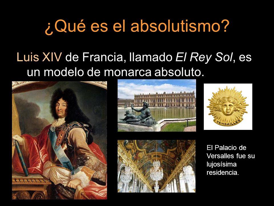 ¿Qué es el absolutismo Luis XIV de Francia, llamado El Rey Sol, es un modelo de monarca absoluto.