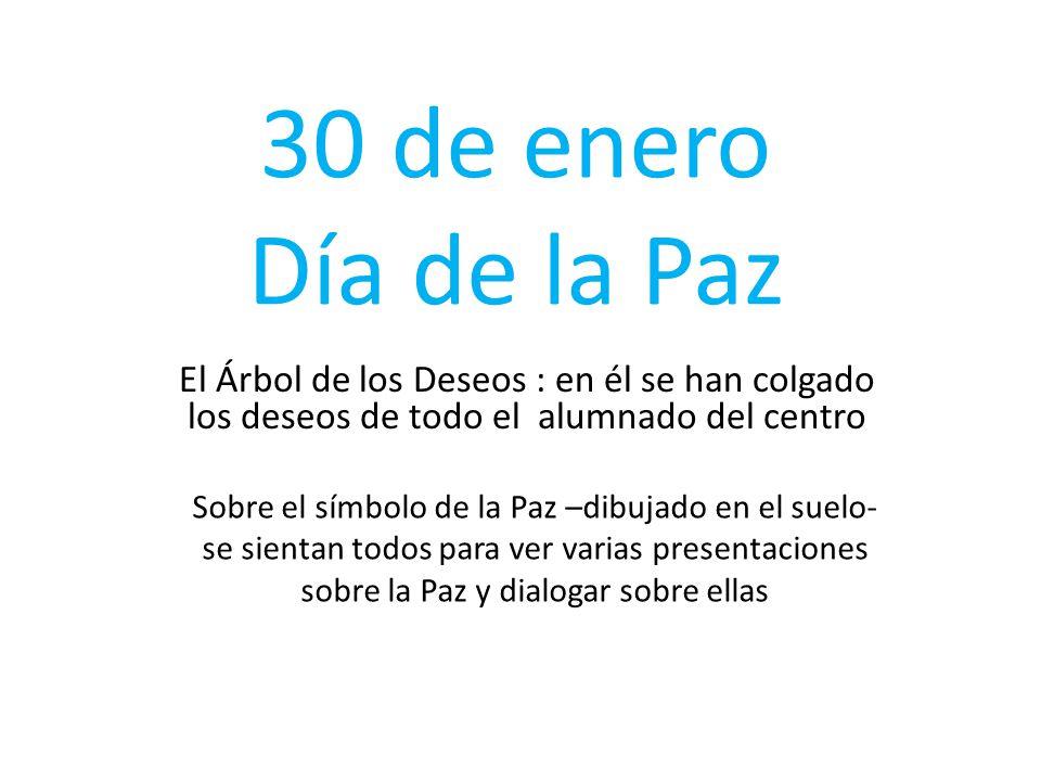 30 de enero Día de la Paz El Árbol de los Deseos : en él se han colgado los deseos de todo el alumnado del centro.