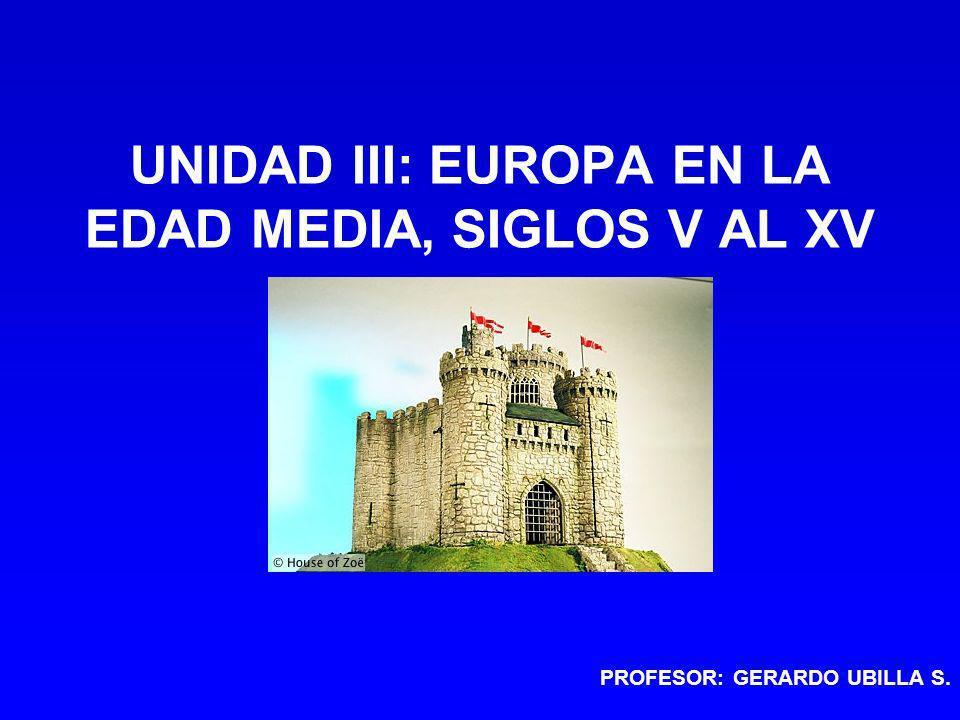 UNIDAD III: EUROPA EN LA EDAD MEDIA, SIGLOS V AL XV